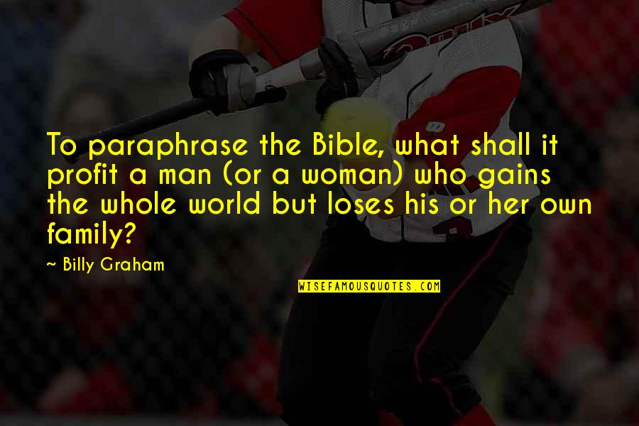 Man And Woman From The Bible Quotes By Billy Graham: To paraphrase the Bible, what shall it profit