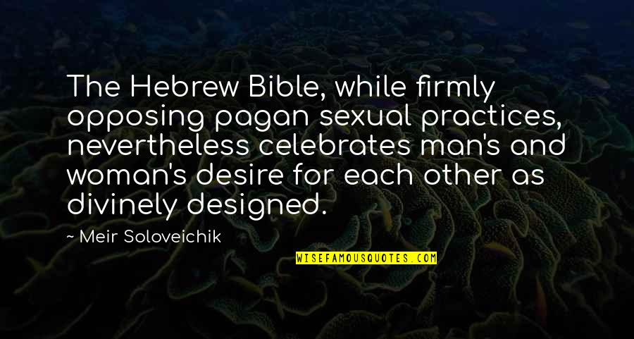 Man And Woman From The Bible Quotes By Meir Soloveichik: The Hebrew Bible, while firmly opposing pagan sexual