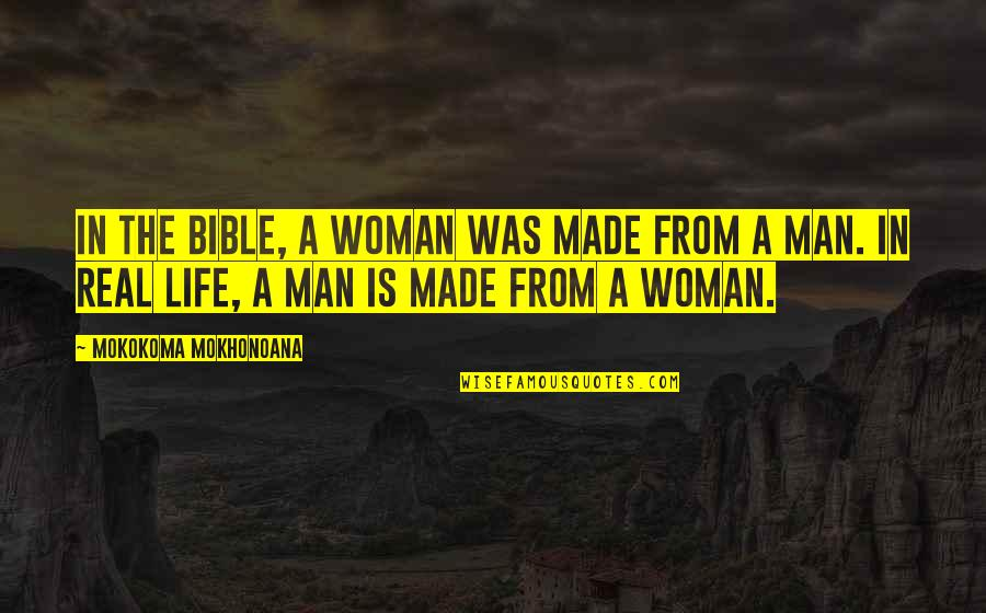 Man And Woman From The Bible Quotes By Mokokoma Mokhonoana: In the Bible, a woman was made from