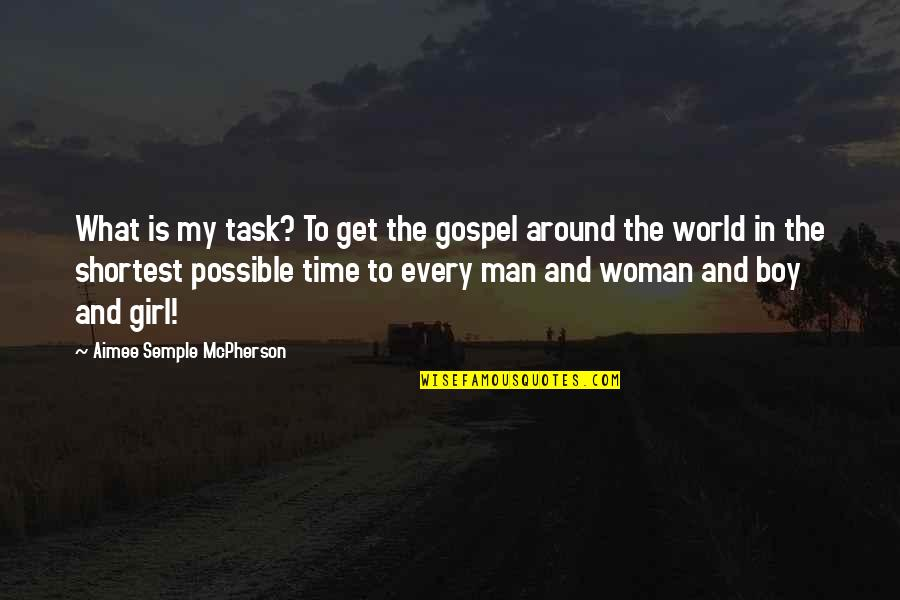 Man Boy Quotes By Aimee Semple McPherson: What is my task? To get the gospel