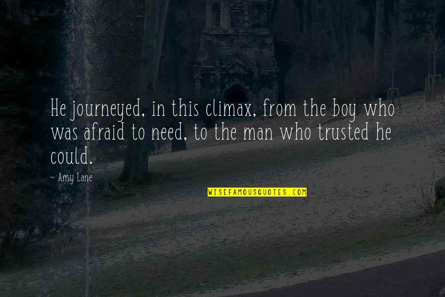 Man Boy Quotes By Amy Lane: He journeyed, in this climax, from the boy
