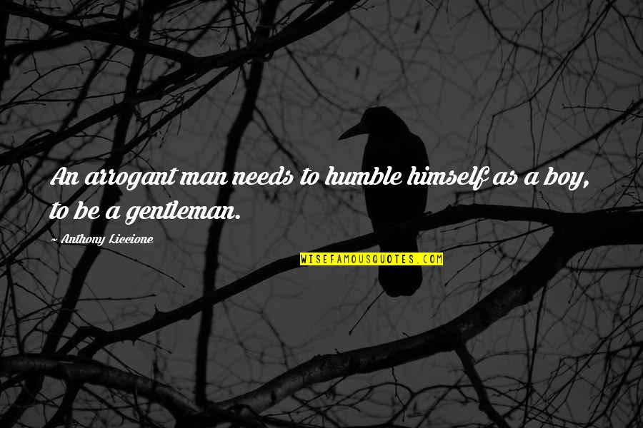 Man Boy Quotes By Anthony Liccione: An arrogant man needs to humble himself as
