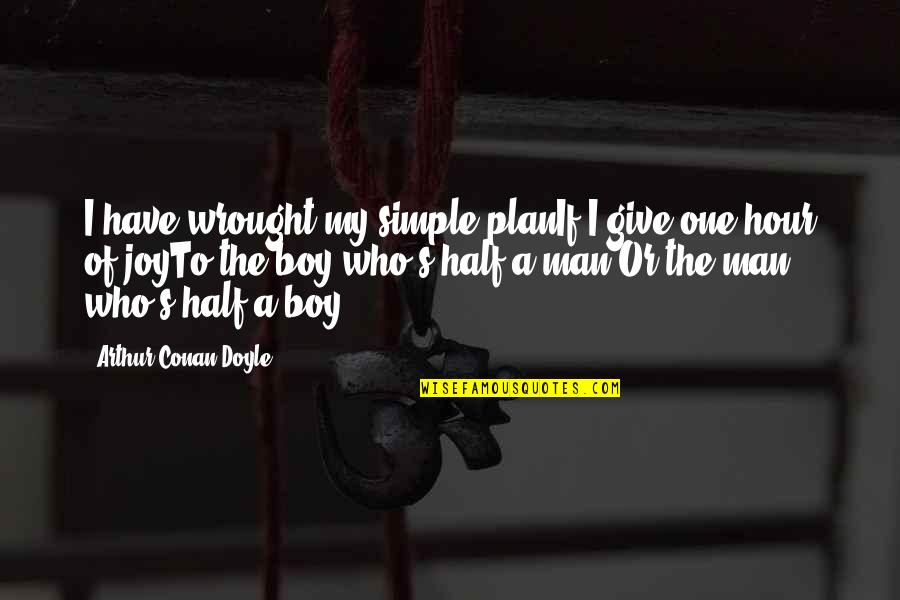 Man Boy Quotes By Arthur Conan Doyle: I have wrought my simple planIf I give