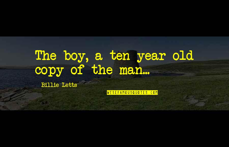Man Boy Quotes By Billie Letts: The boy, a ten-year-old copy of the man...