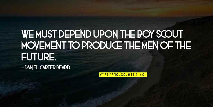 Man Boy Quotes By Daniel Carter Beard: We must depend upon the Boy Scout Movement