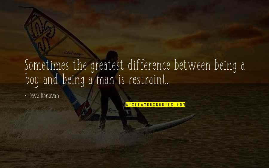 Man Boy Quotes By Dave Donovan: Sometimes the greatest difference between being a boy