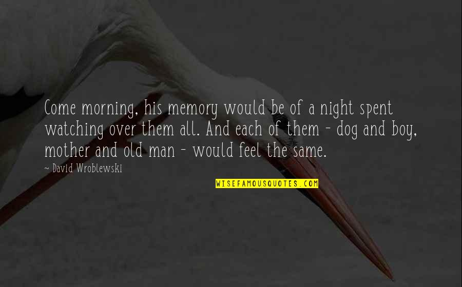 Man Boy Quotes By David Wroblewski: Come morning, his memory would be of a