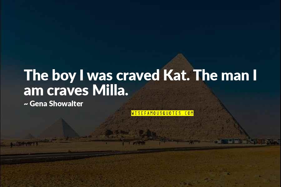 Man Boy Quotes By Gena Showalter: The boy I was craved Kat. The man