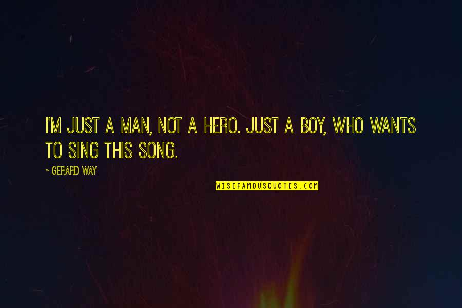 Man Boy Quotes By Gerard Way: I'm just a man, not a hero. just