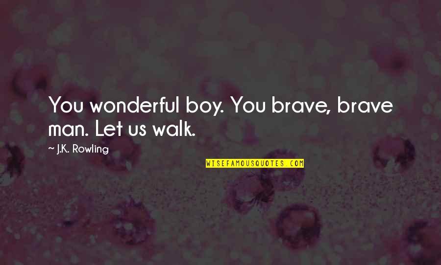 Man Boy Quotes By J.K. Rowling: You wonderful boy. You brave, brave man. Let