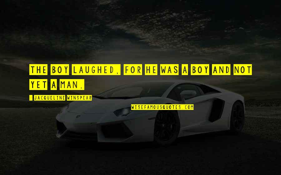 Man Boy Quotes By Jacqueline Winspear: The boy laughed, for he was a boy
