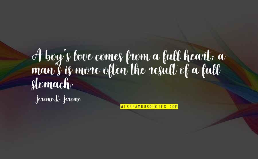 Man Boy Quotes By Jerome K. Jerome: A boy's love comes from a full heart;