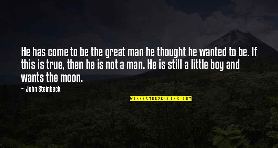 Man Boy Quotes By John Steinbeck: He has come to be the great man