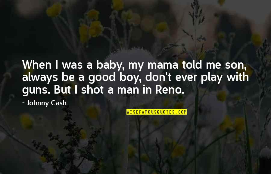 Man Boy Quotes By Johnny Cash: When I was a baby, my mama told