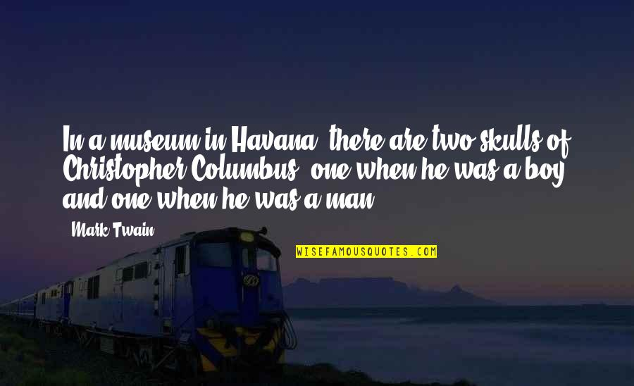 Man Boy Quotes By Mark Twain: In a museum in Havana, there are two