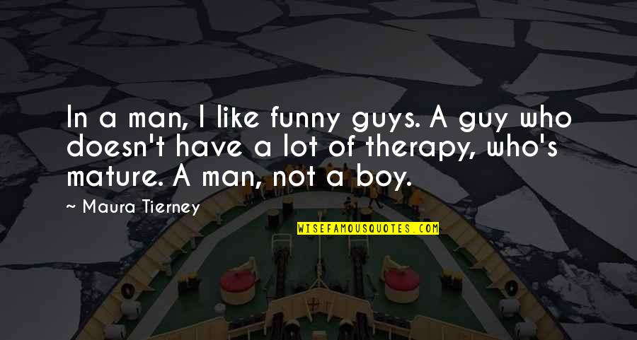 Man Boy Quotes By Maura Tierney: In a man, I like funny guys. A