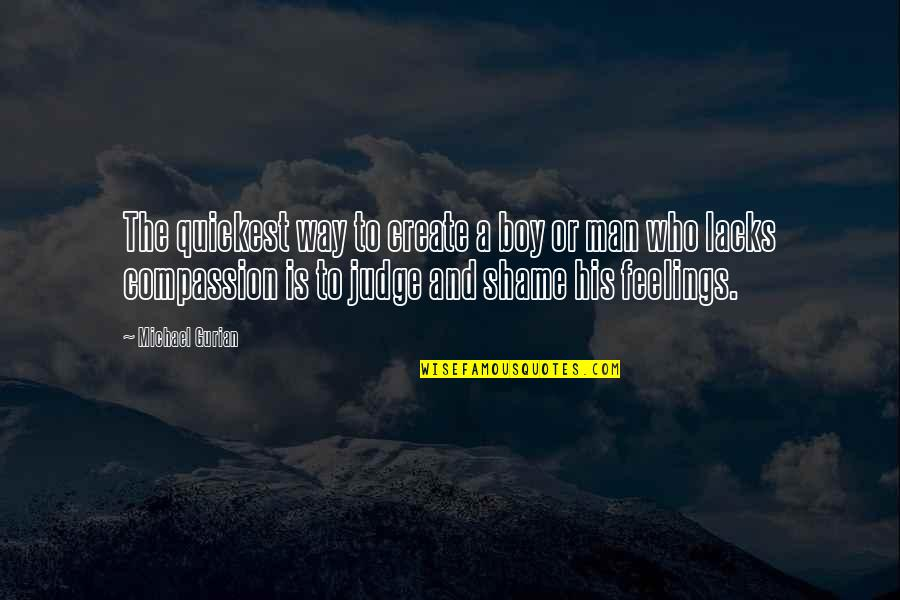 Man Boy Quotes By Michael Gurian: The quickest way to create a boy or
