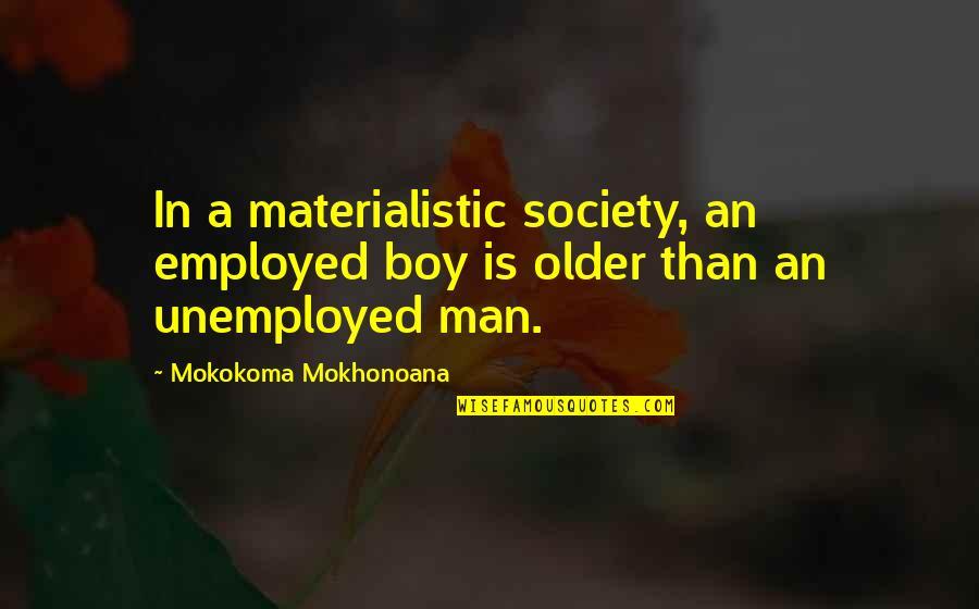 Man Boy Quotes By Mokokoma Mokhonoana: In a materialistic society, an employed boy is