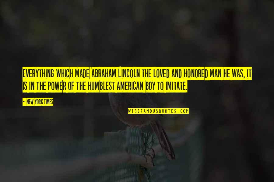 Man Boy Quotes By New York Times: Everything which made Abraham Lincoln the loved and