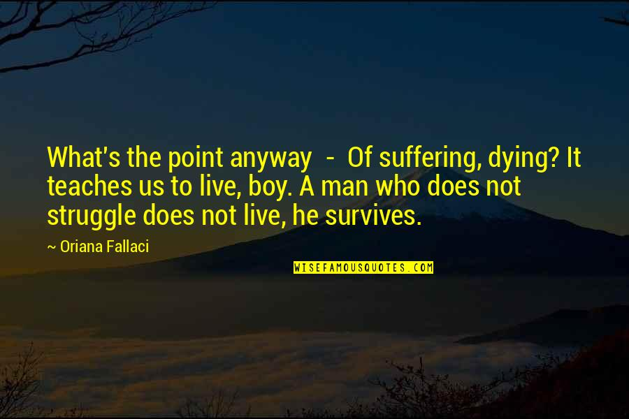 Man Boy Quotes By Oriana Fallaci: What's the point anyway - Of suffering, dying?
