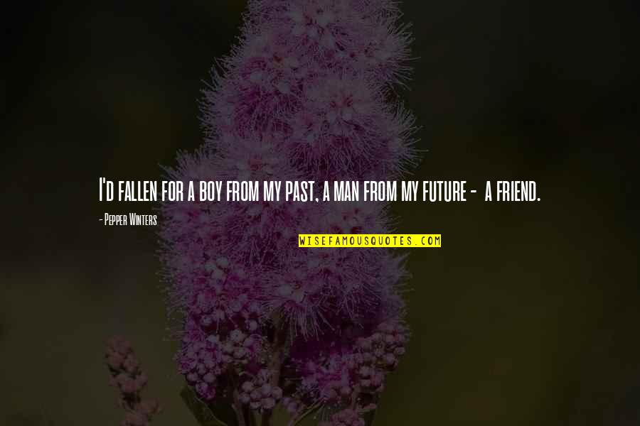 Man Boy Quotes By Pepper Winters: I'd fallen for a boy from my past,