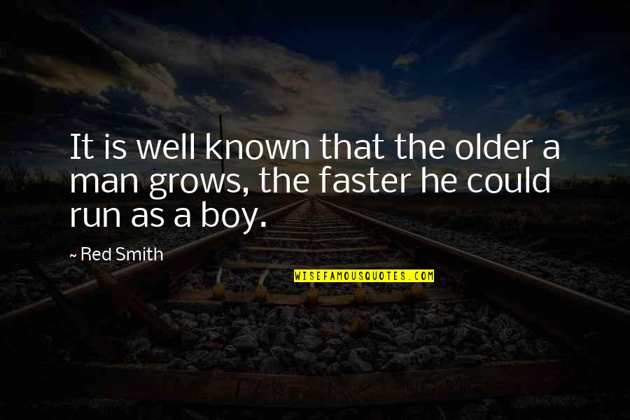 Man Boy Quotes By Red Smith: It is well known that the older a