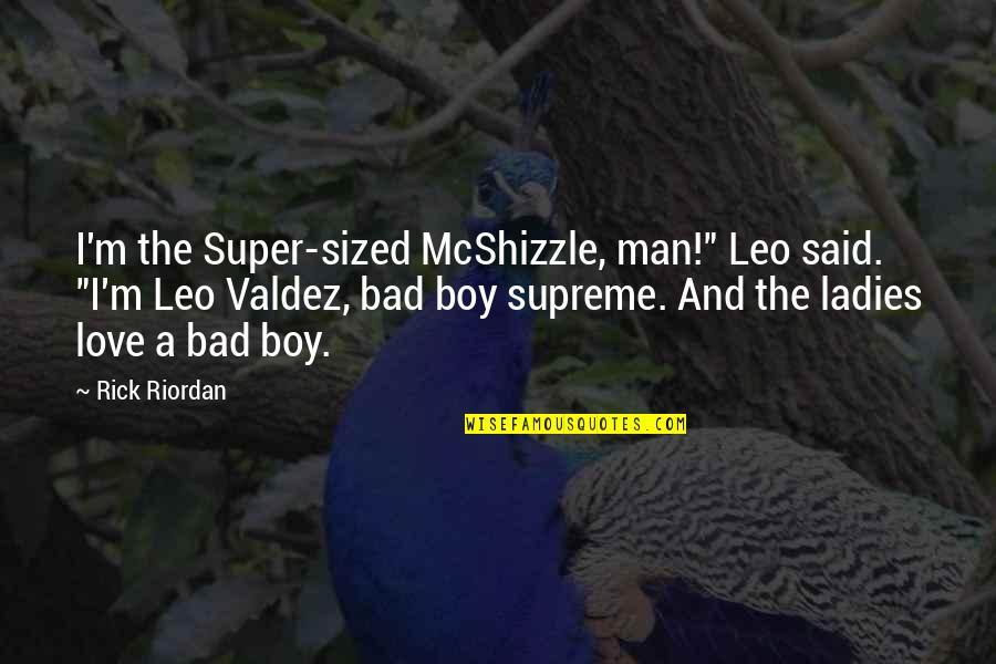 "Man Boy Quotes By Rick Riordan: I'm the Super-sized McShizzle, man!"" Leo said. ""I'm"