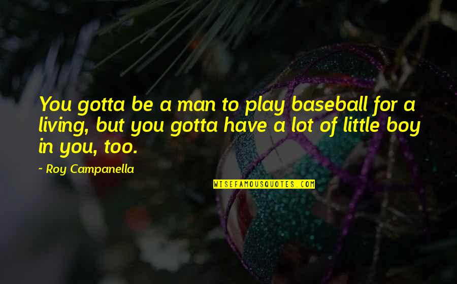 Man Boy Quotes By Roy Campanella: You gotta be a man to play baseball