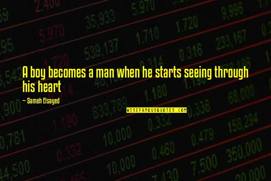 Man Boy Quotes By Sameh Elsayed: A boy becomes a man when he starts