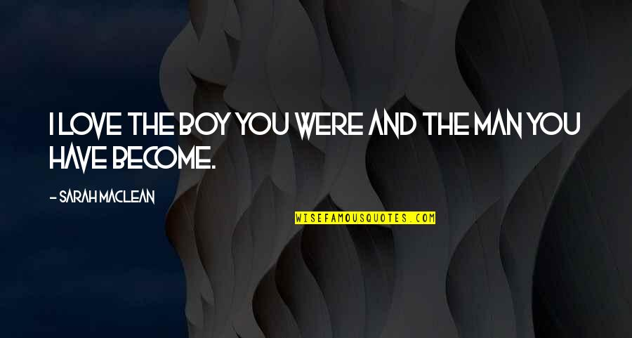 Man Boy Quotes By Sarah MacLean: I love the boy you were and the