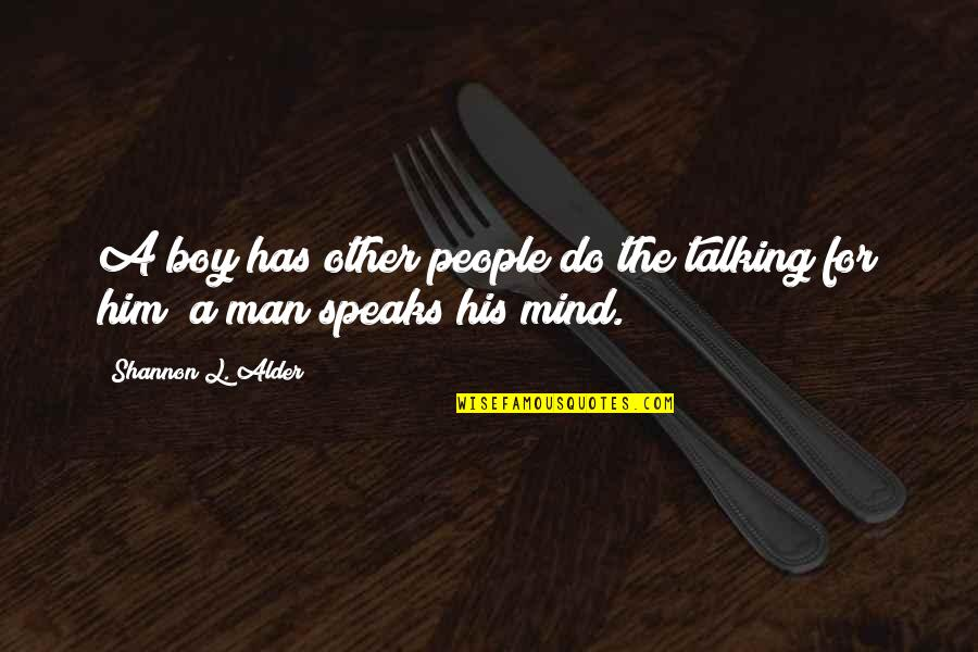Man Boy Quotes By Shannon L. Alder: A boy has other people do the talking