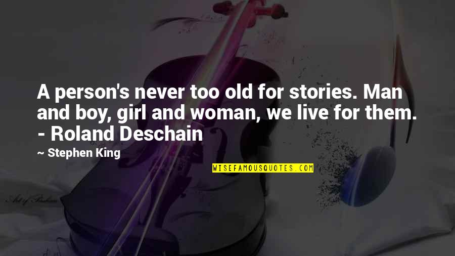 Man Boy Quotes By Stephen King: A person's never too old for stories. Man