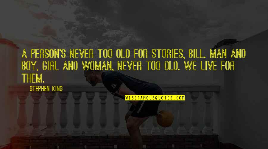 Man Boy Quotes By Stephen King: A person's never too old for stories, Bill.