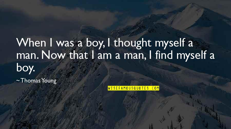 Man Boy Quotes By Thomas Young: When I was a boy, I thought myself
