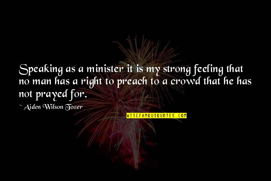 Man In The Crowd Quotes By Aiden Wilson Tozer: Speaking as a minister it is my strong
