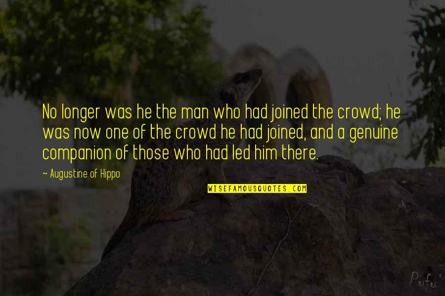 Man In The Crowd Quotes By Augustine Of Hippo: No longer was he the man who had