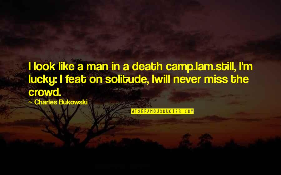 Man In The Crowd Quotes By Charles Bukowski: I look like a man in a death