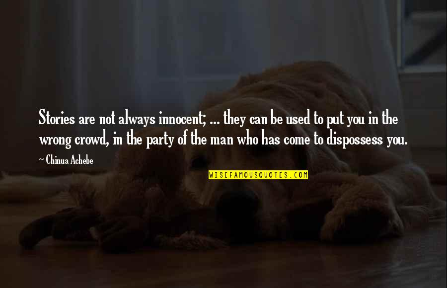 Man In The Crowd Quotes By Chinua Achebe: Stories are not always innocent; ... they can