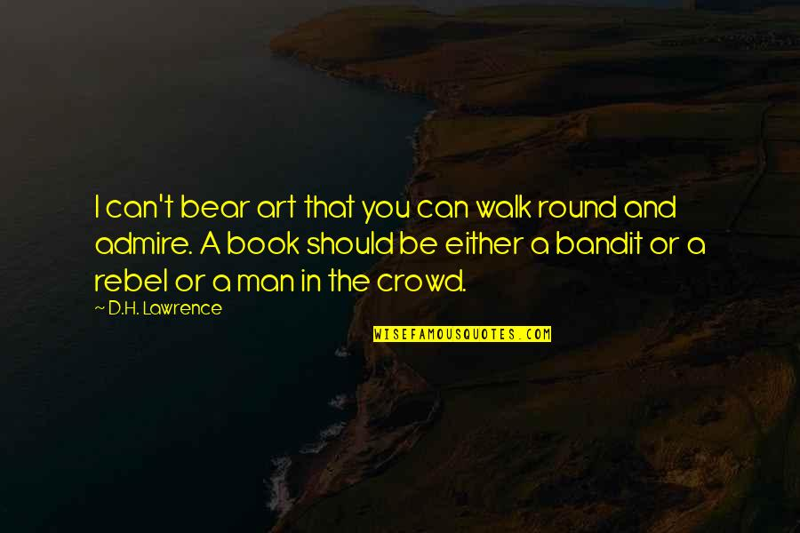 Man In The Crowd Quotes By D.H. Lawrence: I can't bear art that you can walk