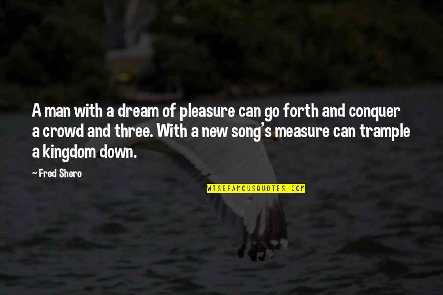 Man In The Crowd Quotes By Fred Shero: A man with a dream of pleasure can