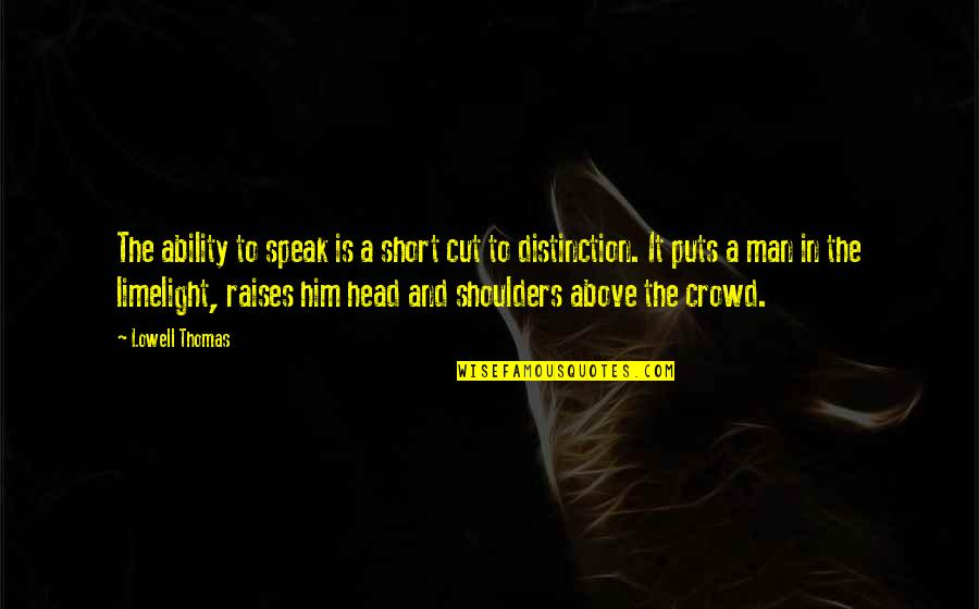 Man In The Crowd Quotes By Lowell Thomas: The ability to speak is a short cut