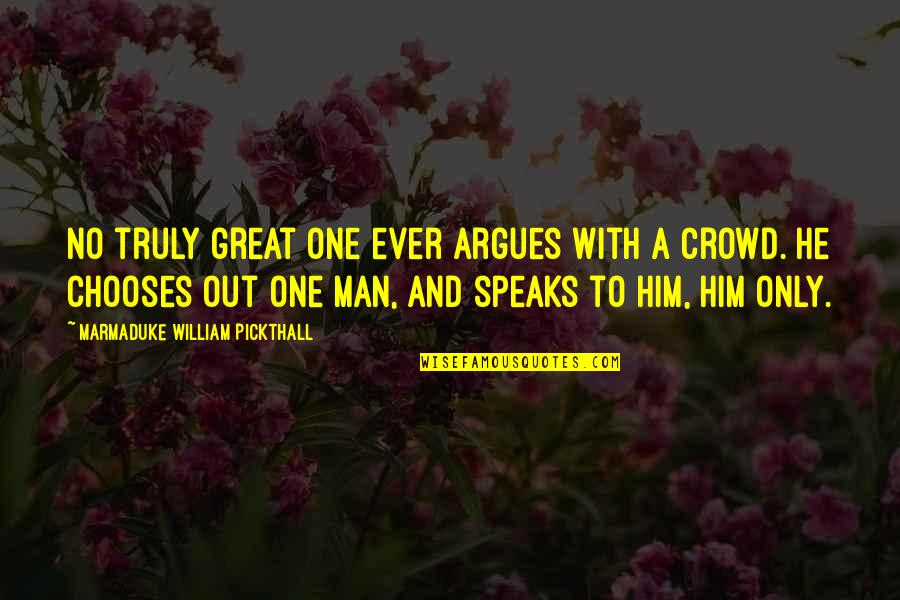 Man In The Crowd Quotes By Marmaduke William Pickthall: No truly great one ever argues with a
