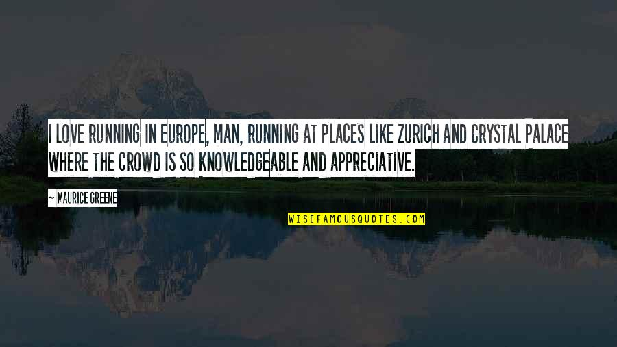 Man In The Crowd Quotes By Maurice Greene: I love running in Europe, man, running at