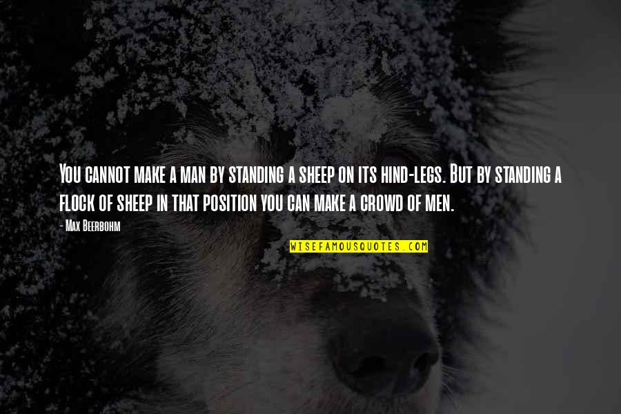 Man In The Crowd Quotes By Max Beerbohm: You cannot make a man by standing a