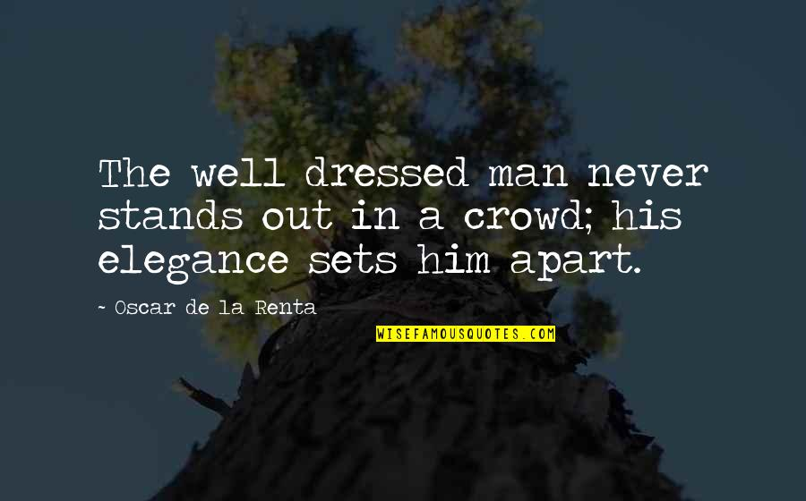 Man In The Crowd Quotes By Oscar De La Renta: The well dressed man never stands out in