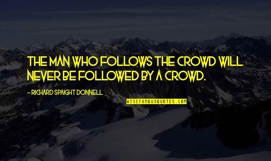 Man In The Crowd Quotes By Richard Spaight Donnell: The man who follows the crowd will never