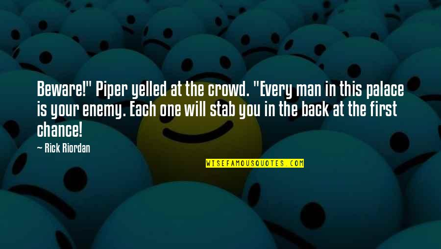 """Man In The Crowd Quotes By Rick Riordan: Beware!"""" Piper yelled at the crowd. """"Every man"""