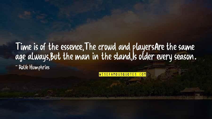 Man In The Crowd Quotes By Rolfe Humphries: Time is of the essence,The crowd and playersAre