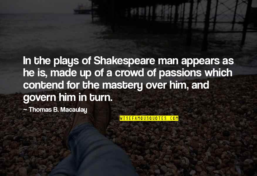 Man In The Crowd Quotes By Thomas B. Macaulay: In the plays of Shakespeare man appears as