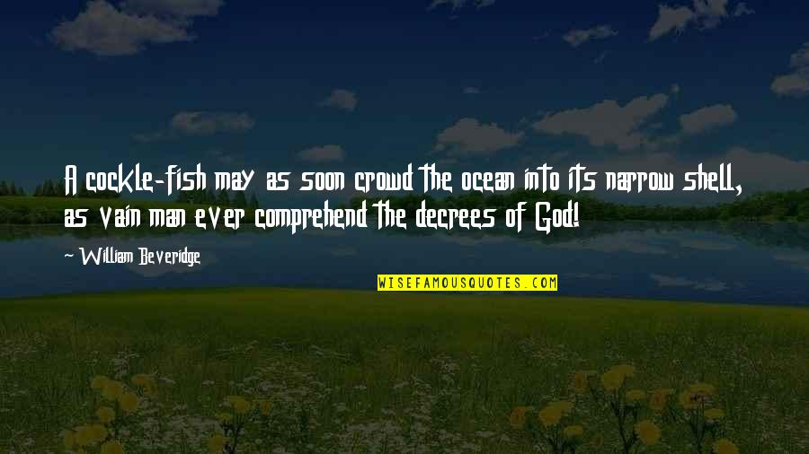 Man In The Crowd Quotes By William Beveridge: A cockle-fish may as soon crowd the ocean